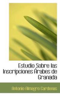 Estudio Sobre Las Inscripciones Rabes de Granada
