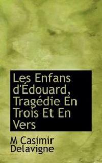 Les Enfans D' Douard, Trag Die En Trois Et En Vers