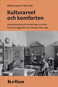Kulturarvet och komforten : inomhusklimatet och förvaltningen av kulturhist - Mattias Legnér, Mia Geijer pdf epub