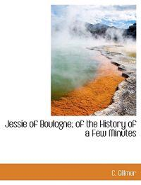 Jessie of Boulogne; Of the History of a Few Minutes