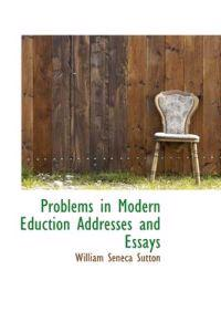 Problems in Modern Eduction Addresses and Essays