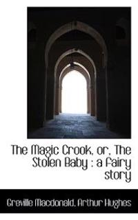 The Magic Crook, Or, the Stolen Baby