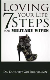 Loving Your Life: 7 Steps for Military Wives