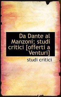 Da Dante Al Manzoni; Studi Critici [Offerti a Venturi]