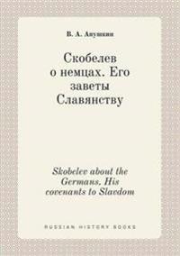 Skobelev about the Germans. His Covenants to Slavdom