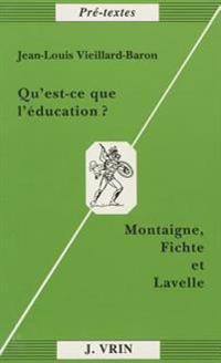 Qu'est-Ce Que L'Education?: Montaigne, Fichte Et Lavelle