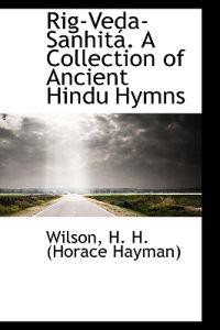 Rig-Veda-Sanhit . a Collection of Ancient Hindu Hymns