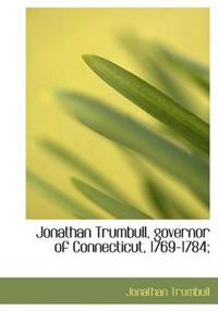 Jonathan Trumbull, Governor of Connecticut, 1769-1784;