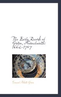 The Early Records of Groton, Massachusetts 1662-1707