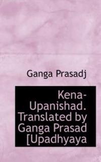 Kena-upanishad. Translated by Ganga Prasad [Upadhyaya