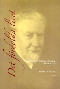 Det fördolda livet : mystikern Hjalmar Ekström (1885-1962) - liv och lära