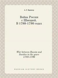 War Between Russia and Sweden in the Years 1788-1790