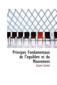 Principes Fondamentaux de L' Quilibre Et Du Mouvement
