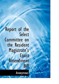Report of the Select Committee on the Resident Magistrate's Court Amendment Bill