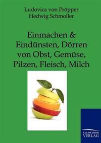 Einmachen Und Eindunsten, Dorren Von Obst, Gemuse, Pilzen, Fleisch, Milch