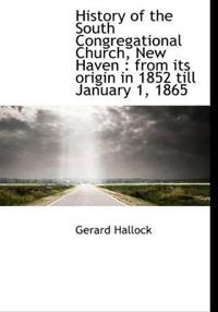 History of the South Congregational Church, New Haven: From Its Origin in 1852 Till January 1, 1865