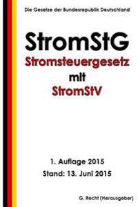 Stromsteuergesetz - Stromstg Mit Stromstv, 1. Auflage 2015