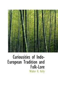 Curiousities of Indo-european Tradition and Folk-lore
