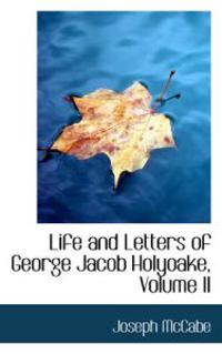Life and Letters of George Jacob Holyoake