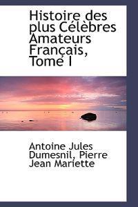 Histoire Des Plus Celebres Amateurs Francais