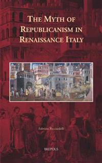 The Myth of Republicanism in Renaissance Italy
