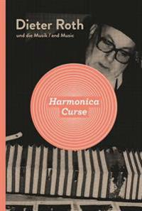 Dieter Roth: Harmonica Curse: Dieter Roth and Music