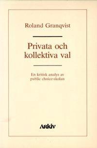 Privata och kollektiva val : en kritisk analys av public choice-skolan