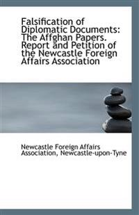 Falsification of Diplomatic Documents: The Affghan Papers. Report and Petition of the Newcastle Fore