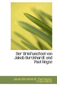Der Briefwechsel Von Jakob Burckhardt Und Paul Heyse