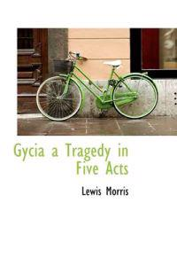 Gycia a Tragedy in Five Acts
