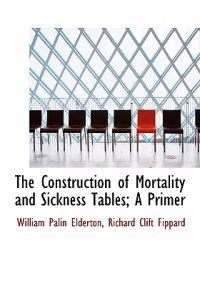 The Construction of Mortality and Sickness Tables; A Primer