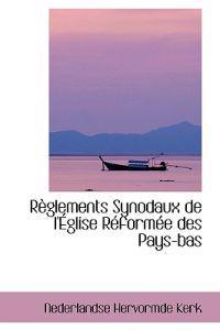 R Glements Synodaux de L' Glise R Form E Des Pays-Bas