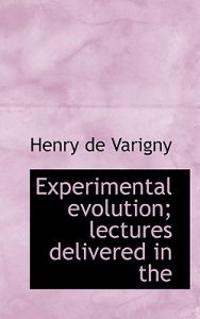 Experimental Evolution; Lectures Delivered in the