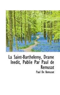 La Saint-Barth Lemy, Drame in Dit, Publi Par Paul de R Musat