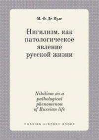 Nihilism as a Pathological Phenomenon of Russian Life