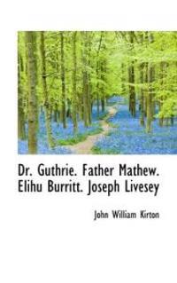 Dr. Guthrie. Father Mathew. Elihu Burritt. Joseph Livesey