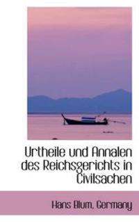 Urtheile Und Annalen Des Reichsgerichts in Civilsachen