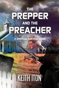 The Prepper and the Preacher: A Spiritual Survival Guide