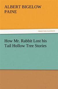 How Mr. Rabbit Lost His Tail Hollow Tree Stories