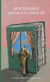 Sociologi genom litteratur : Skönlitteraturens möjligheter och samhällsvetenskapens begränsningar