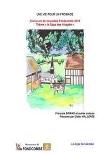 Une Vie Pour Un Fromage: Concours de Nouvelles Fondcombe 2015 - Theme La Saga Des Alespee