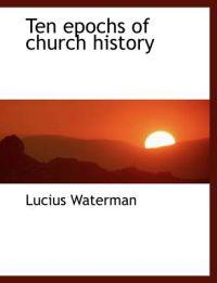 Ten Epochs of Church History