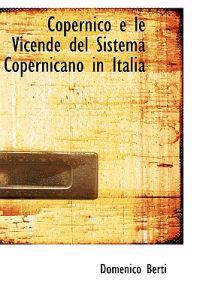 Copernico E Le Vicende Del Sistema Copernicano in Italia