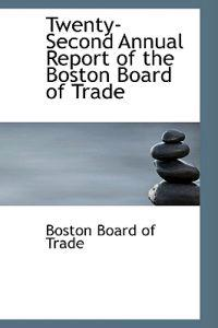 Twenty-second Annual Report of the Boston Board of Trade