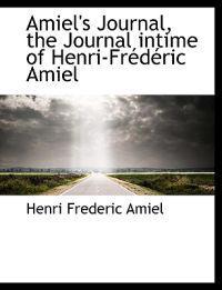 Amiel's Journal, the Journal Intime of Henri-Fr D Ric Amiel