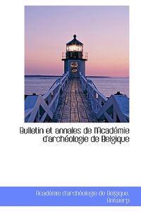 Bulletin Et Annales de L'Acad Mie D'Arch Ologie de Belgique