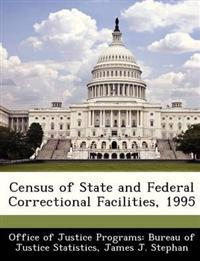 Census of State and Federal Correctional Facilities, 1995