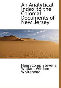 An Analytical Index to the Colonial Documents of New Jersey