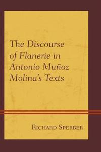 The Discourse of Flanerie in Antonio Muñoz Molina's Texts