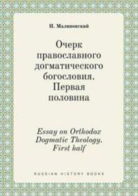 Essay on Orthodox Dogmatic Theology. First Half